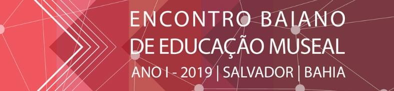 Encontro Baiano de Educação Museal (Ebem), de 20 a 22 de março